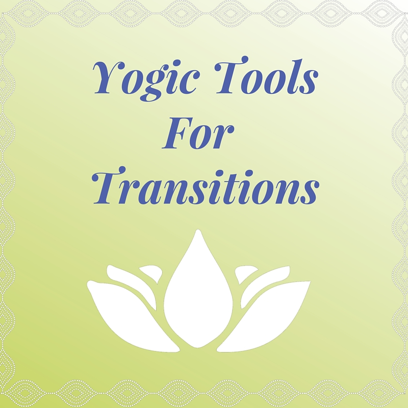 Yogic Tools for Transitions