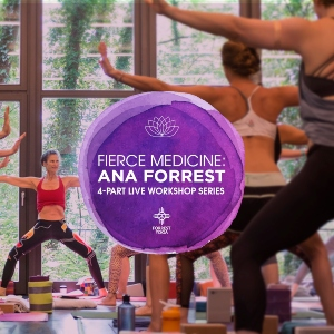 Fierce Medicine: Ana Forrest 4-Part Live Workshop