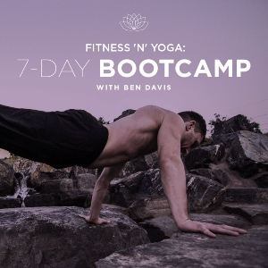 Fitness 'n' Yoga 7 Day Bootcamp with Ben Davis