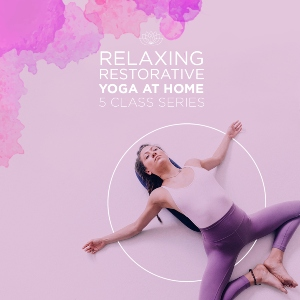 Relaxing Restorative Yoga at Home: 5-Class Series