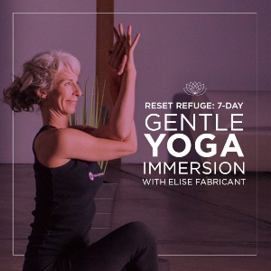 Reset Refuge: 7 Day Gentle Yoga Immersion with Elise Fabricant