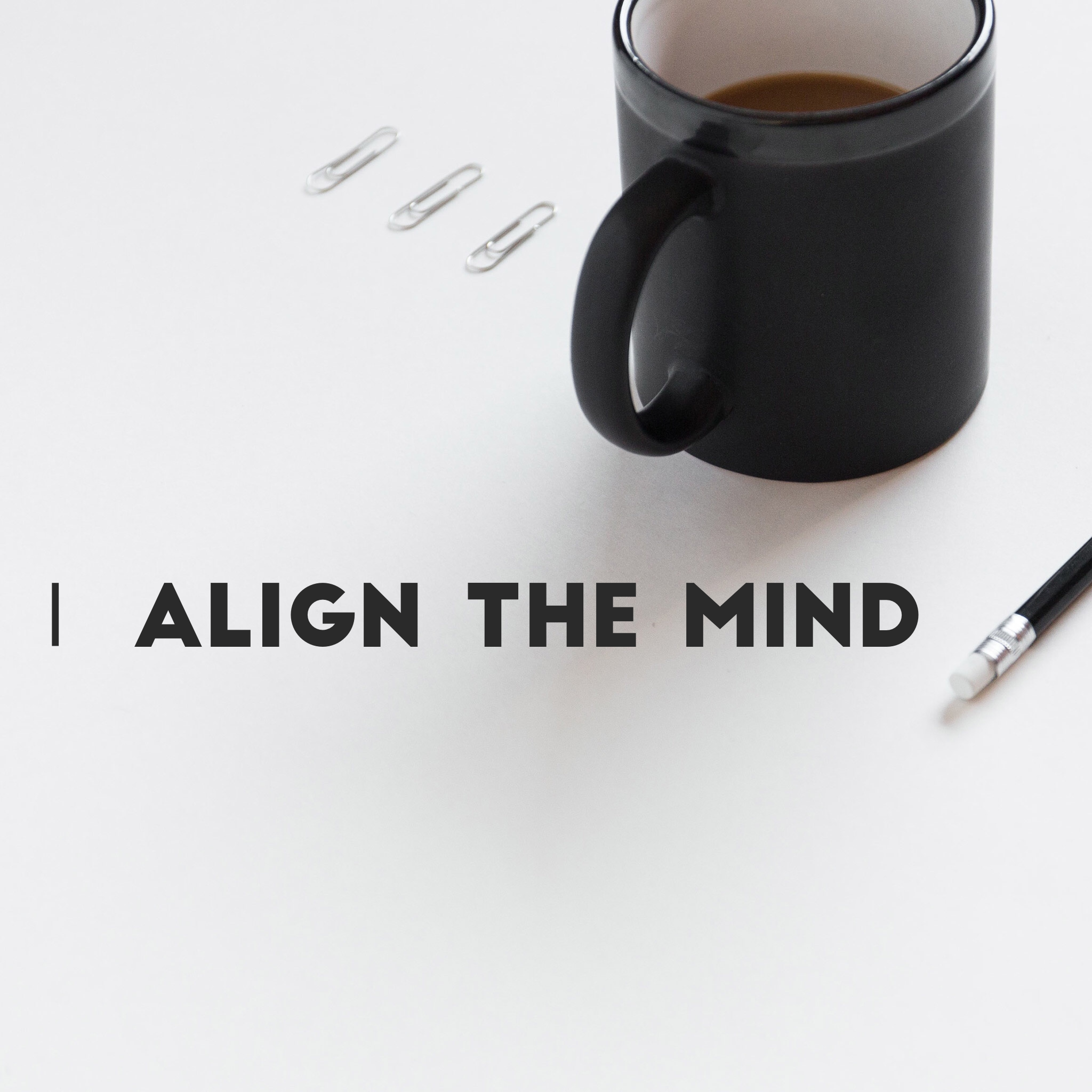 Align the Mind