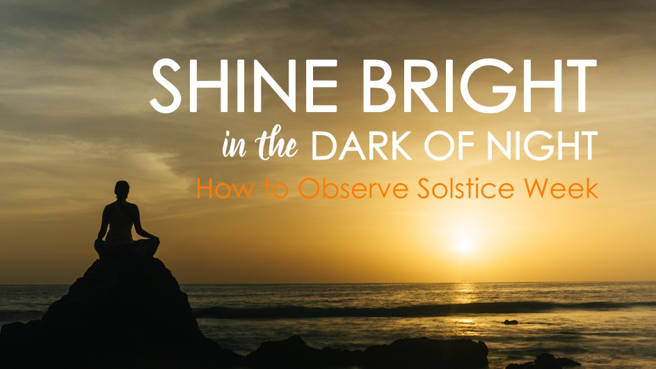 Shine Bright In the Dark of Night: How to Observe Solstice Week