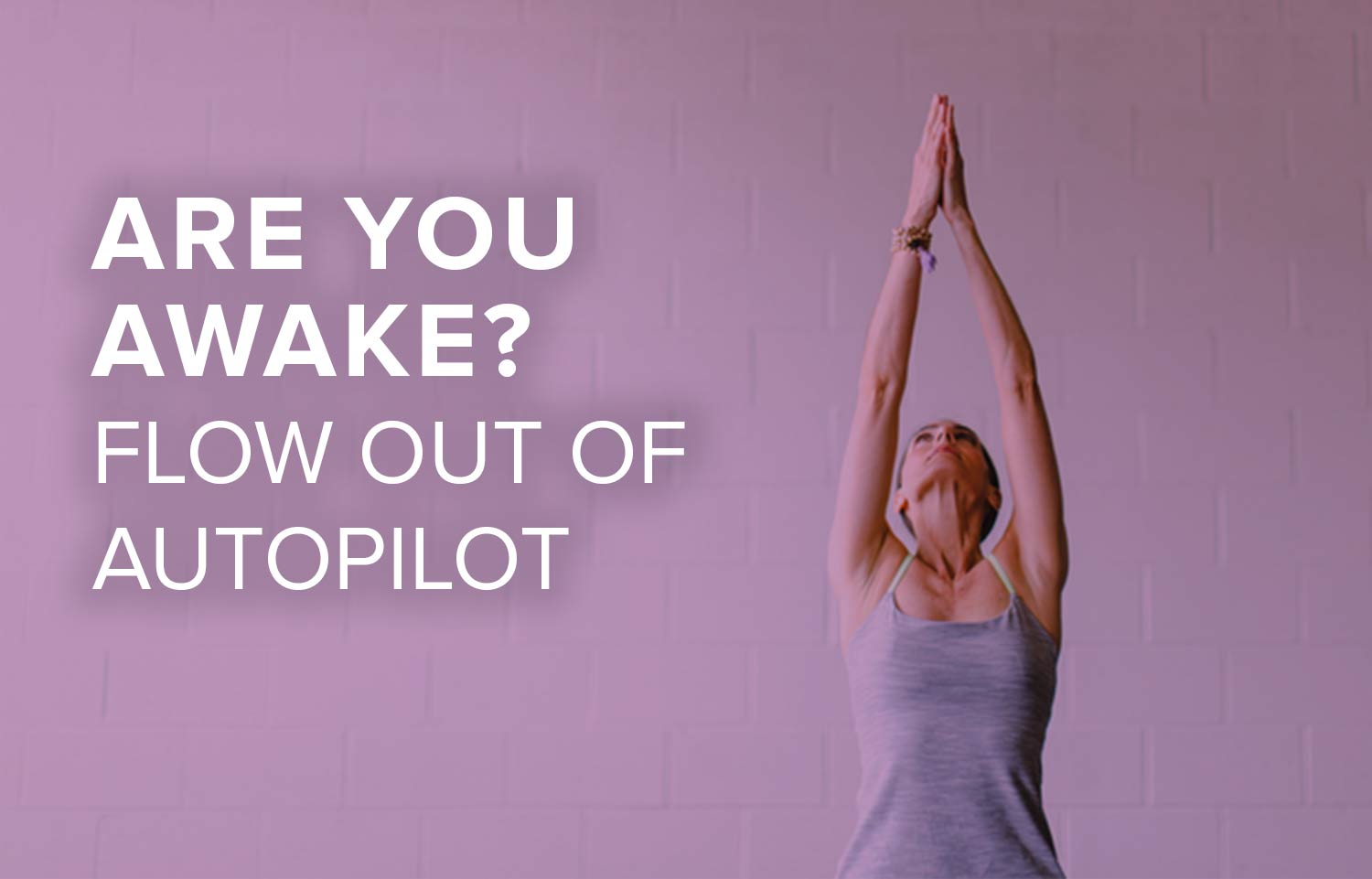 Flow Out of Autopilot