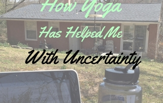 How Yoga Has Helped Me with Uncertainty