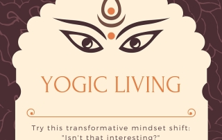 Yogic Living 101: Try this Transformative Mindset Shift