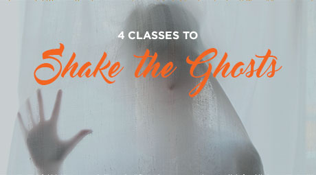 4 Classes to Shake The Ghosts