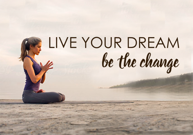 Live Your Dream, Be the Change