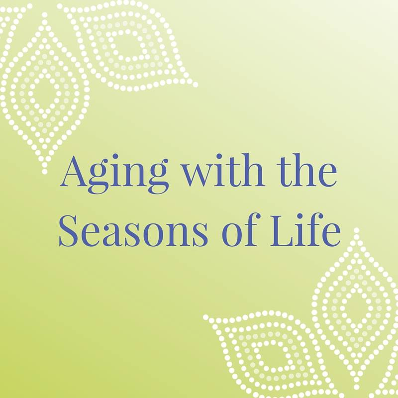 Aging with the Seasons of Life