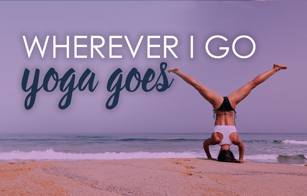 Wherever I Go, Yoga Goes – 7 Tips for A Mindful Vacation
