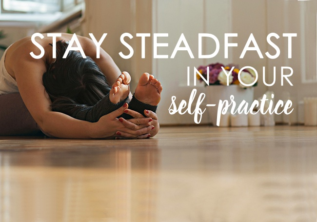 Stay Steadfast in your Self-Practice